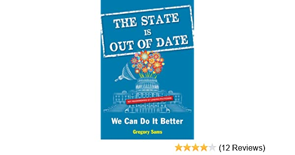 The state is out of date we can do it better kindle edition by the state is out of date we can do it better kindle edition by gregory sams politics social sciences kindle ebooks amazon fandeluxe Choice Image