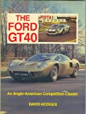 Ford GT40 : Anglo American Comp Classic/F847Ae, Hodges, D., 0900549912