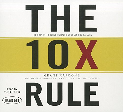 The 10X Rule: The Only Difference Between Success and Failure by Gildan Media