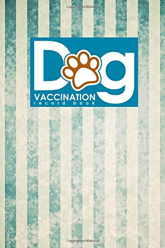 Dog Vaccination Record Book: Dog Vaccine Record Keeper, Vaccination ...