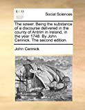 The Sower Being the Substance of a Discourse Deliveredin the County of Antrim in Ireland, in the Year 1748 by John Cennick The, John Cennick, 117047506X