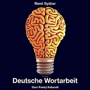 Deutsche Wortarbeit - Slam Poetry Kabarett Hörbuch