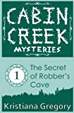 The Secret of Robber's Cave (Cabin Creek Mysteries) (Volume 1)