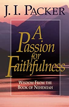 A Passion for Faithfulness: Wisdom From the Book of Nehemiah (Packer, J. I. Living Insights Bible Study.) 0891077332 Book Cover