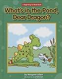 What's in the Pond, Dear Dragon?, Margaret Hillert, 1599536072