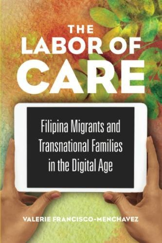 The Labor of Care: Filipina Migrants and Transnational Families in the Digital Age (Asian American Experience)