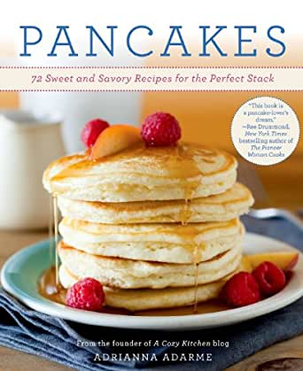 Pancakes 72 sweet and savory recipes for the perfect for Recipes for pancakes sweet and savory