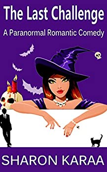 The Last Challenge: A Paranormal Romantic Comedy (Northern Witches Series Book 1) by [Karaa, Sharon]