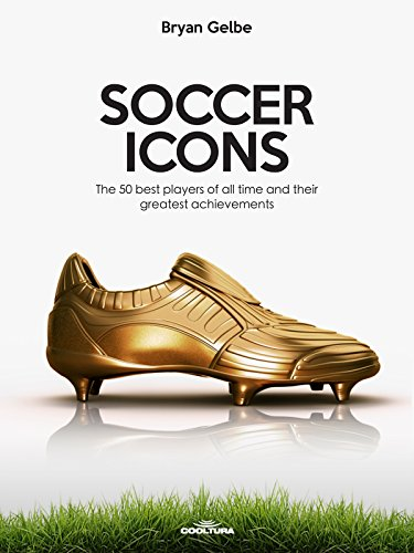 SOCCER ICONS: The 50 best players of all time and their greatest achievements