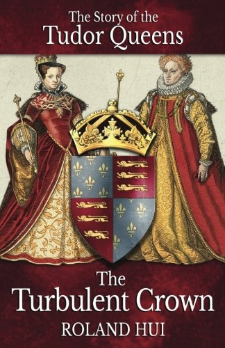 The Turbulent Crown: The Story of the Tudor (Tudor Crown)