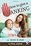 How to Give a Spanking: How to Spank your Child with Love & Punishment for Kids