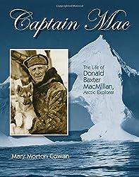 Captain Mac: The Life of Donald Baxter MacMillan, Arctic Explorer