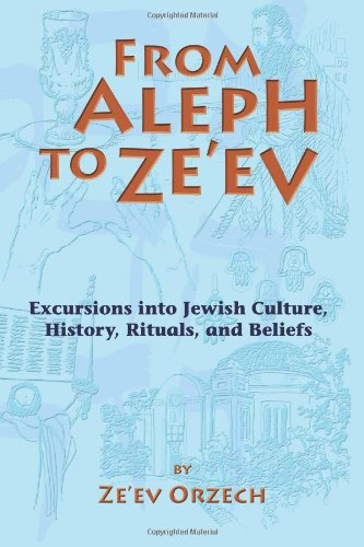 Download From Aleph to Ze'ev: Excursions into Jewish Culture, History, Rituals, and Beliefs pdf