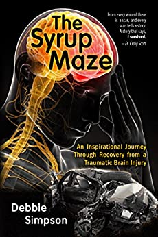 The Syrup Maze: An Inspirational Journey Through Recovery From a Traumatic Brain Injury by [Simpson, Debbie]
