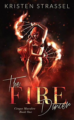 The Fire Dancer (Cirque Macabre Book 1) by [Strassel, Kristen]