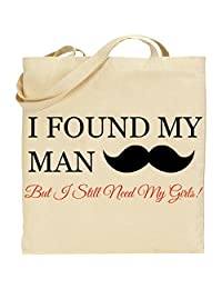 I Found My Man But I Still need my Girls Wedding Bridesmaid Tote Bag in Natural