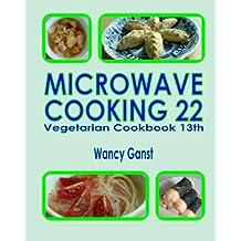 Microwave Cooking 22: Vegetarian Cookbook 13th