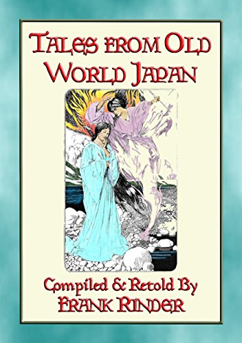 TALES FROM OLD-WORLD JAPAN - 20 Japanese folk and fairy tales stretching back to the beginning of time (Son Of The Great Prince Of The Forest)