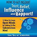 How to Get Instant Trust, Belief, Influence, and Rapport! : 13 Ways to Create Open Minds by Talking to the Subconscious Mind Audiobook by Tom