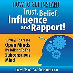 How to Get Instant Trust, Belief, Influence, and Rapport!
