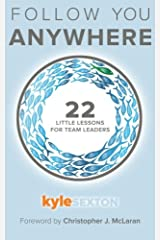 Follow You Anywhere: 22 Little Lessons for Team Leaders Paperback
