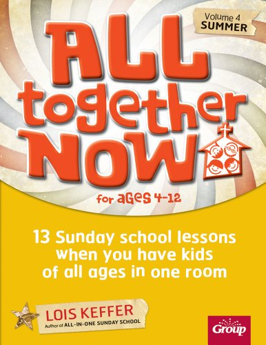 (All Together Now for Ages 4-12 (Volume 4 Summer): 13 Sunday school lessons when you have kids of all ages in one room )
