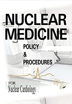 Nuclear Medicine Policy & Procedures: For Nuclear Cardiology by [Goodrich, Janet, McMorris SR CNMT ASCP (NM), John]