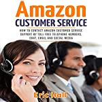 How to Contact Amazon Customer Service Support by Toll Free Telephone Numbers, Chat, Email and Social Media | Eric Hall