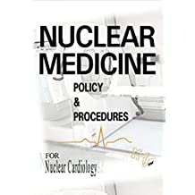 Nuclear Medicine Policy & Procedures: For Nuclear Cardiology