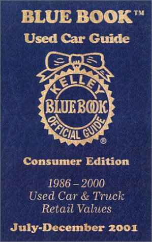 Kelley Blue Book Used Car Guide  July December 2001  Consumer Edition  1986 2000  Used Car And Truck Retail Values