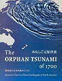 The Orphan Tsunami of 1700, Brian F. Atwater and David K. Yamaguchi, 0295985356