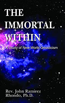 The Immortal Within: A Study of New World Gnosticism by [Rhondo, John Ramirez]