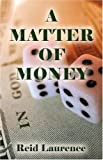 A Matter of Money, Reid Galler, 1413722237