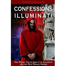Confessions of an Illuminati, Volume I: The Whole Truth About the Illuminati and the New World Order