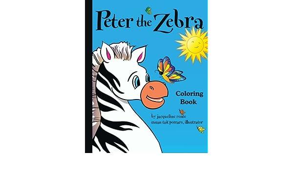 Peter the Zebra: Coloring Book I: Jacqueline Renee ...