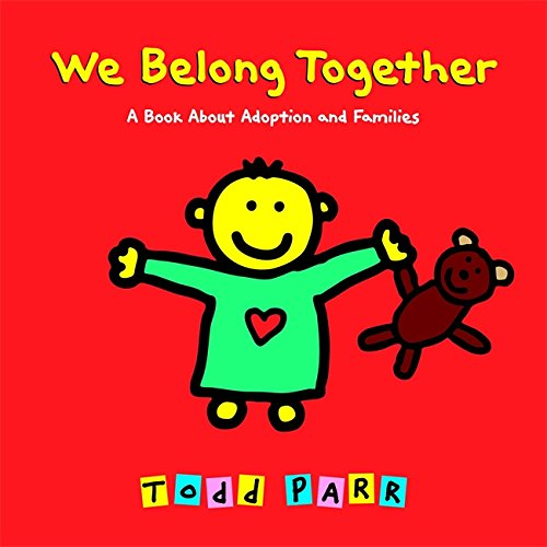 We Belong Together- this book explores the ways that people can choose to come together to make a family.
