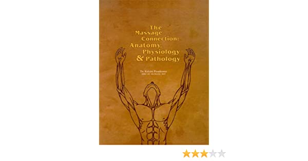 The Massage Connection Anatomy Physiology Pathology 9780968073018 Medicine Health Science Books Amazon