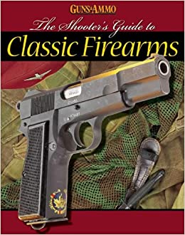 Amazon com: The Shooter's Guide to Classic Firearms (9780883173275