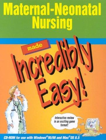 (Maternal-Neonatal Nursing Made Incredibly Easy! (CD-ROM for Windows and Macintosh))