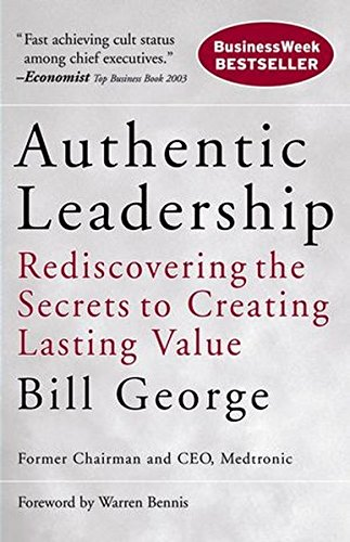 Cover of Authentic Leadership: Rediscovering the Secrets to Creating Lasting Value