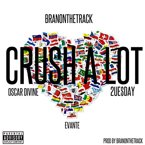 (Crush a Lot (feat. Oscar Divine, 2ue$Day & Evante) [Explicit])