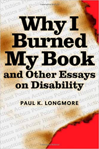 Why I Burned My Book And Other Essays On Disability American  Why I Burned My Book And Other Essays On Disability American Subjects  Paul K Longmore  Amazoncom Books