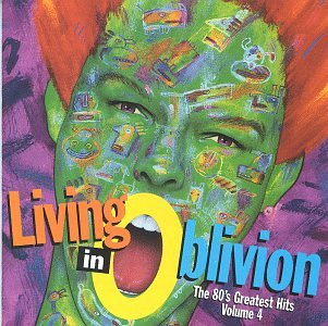 Living In Oblivion : The 80's Greatest Hits, Vol. 4