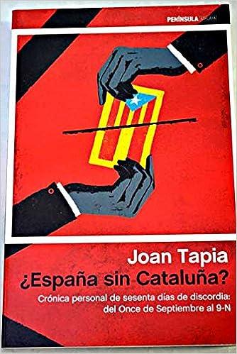 España sin Cataluña? : crónica personal de sesenta días de discordia : del once de septiembre al 9-N: Amazon.es: Libros