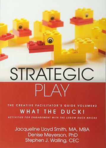 Strategic Play: The Creative Facilitator's Guide #2: What the Duck! [Jacqueline Lloyd Smith - Denise Meyerson - Stephen Walling] (Tapa Blanda)