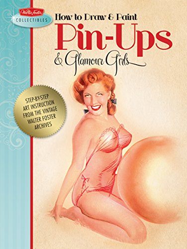 How to Draw & Paint Pin-ups & Glamour Girls: Step-by-step art instruction from the vintage Walter Foster archives (Walter Foster Collectibles)