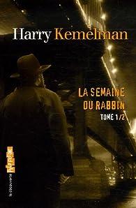 La semaine du rabbin, Tome 1 : Vendredi, on soupçonne le rabbin ; Samedi, le rabbin se met à table ; Dimanche, le rabbin est resté à la maison ; Lundi, le rabbin s'est envolé pour Israël par Harry Kemelman