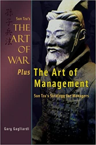 Sun Tzu S The Art Of War Plus The Art Of Management Sun Tzu S Strategy For Managers Gagliardi Gary Tzu Sun 9781929194483 Amazon Com Books