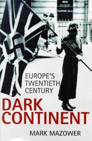 Dark Continent: Europes Twentieth Century