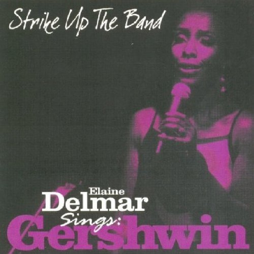 - Strike Up the Band - Elaine Delmar Sings George Gershwin by Elaine Delmar